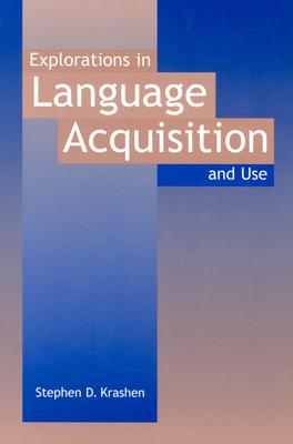 Explorations in Language Acquisition and Use By Krashen, Stephen D.